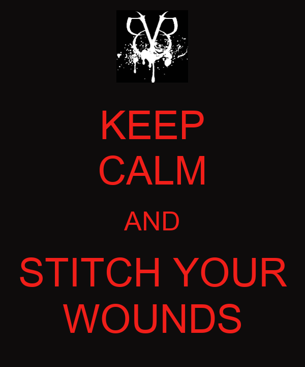 KEEP CALM AND STITCH YOUR WOUNDS