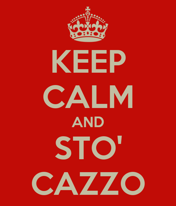 KEEP CALM AND STO' CAZZO