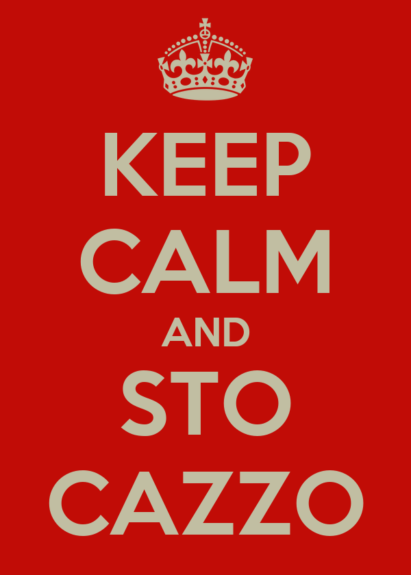 KEEP CALM AND STO CAZZO
