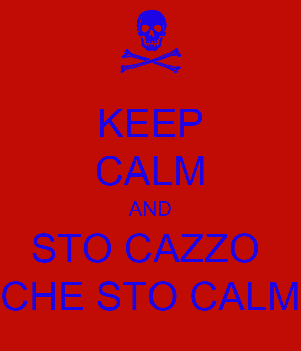 KEEP CALM AND STO CAZZO  CHE STO CALM
