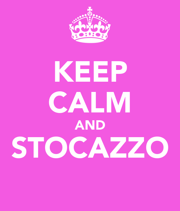 KEEP CALM AND STOCAZZO