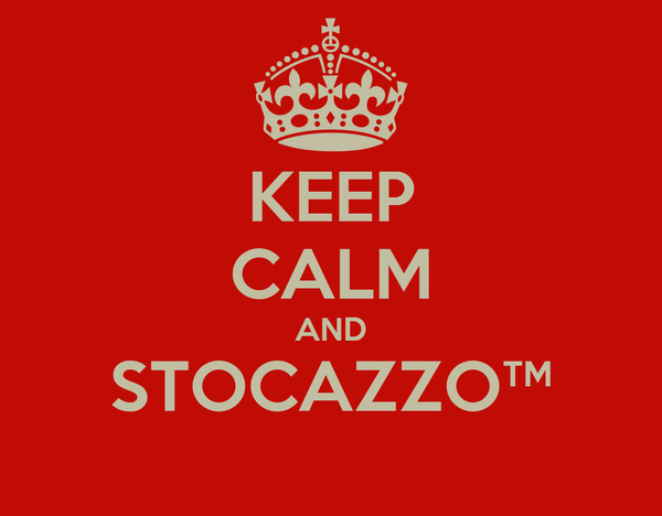 KEEP CALM AND STOCAZZO™