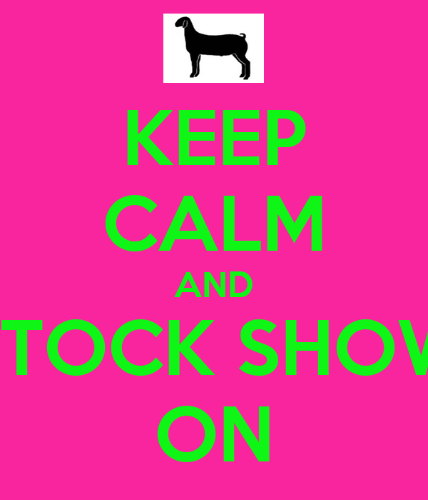 KEEP CALM AND STOCK SHOW ON