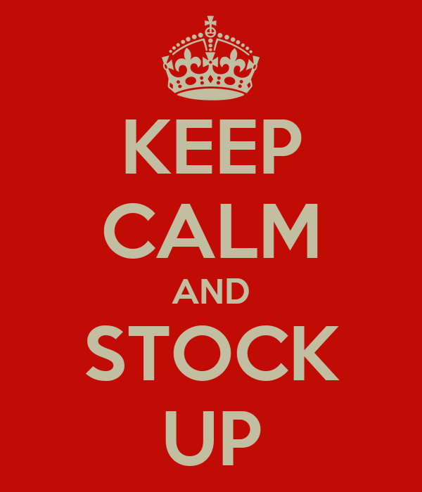 KEEP CALM AND STOCK UP