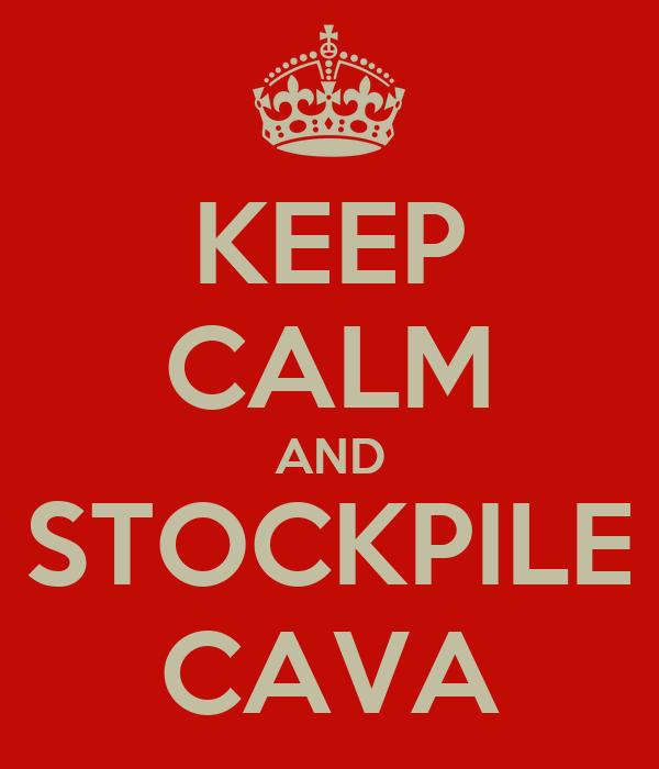 KEEP CALM AND STOCKPILE CAVA