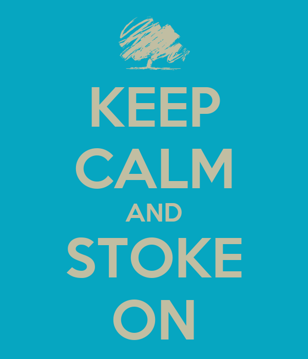 KEEP CALM AND STOKE ON