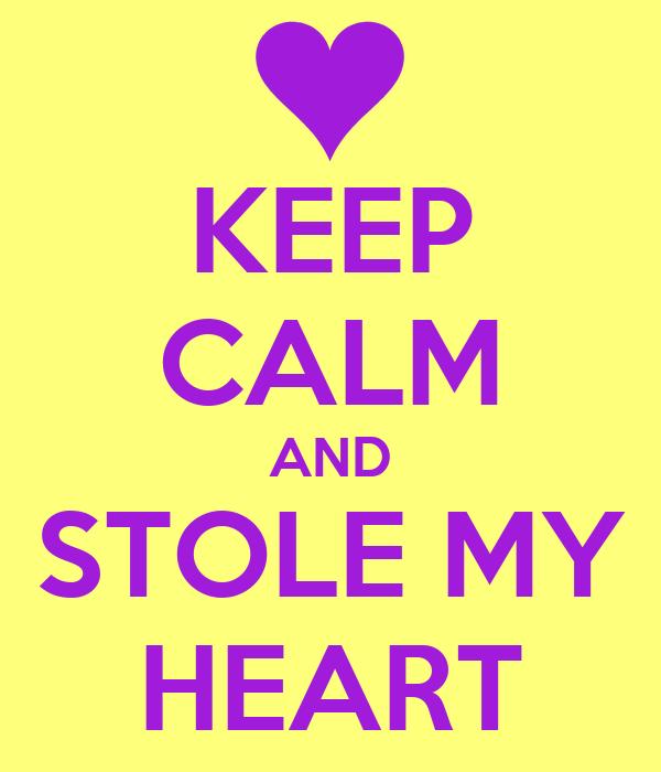 KEEP CALM AND STOLE MY HEART