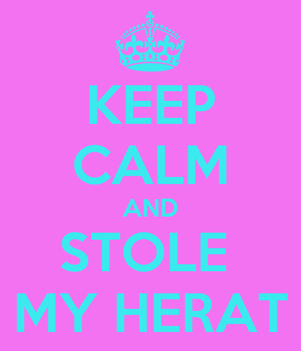KEEP CALM AND STOLE  MY HERAT