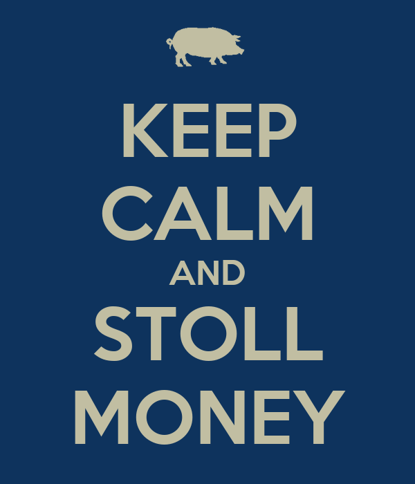 KEEP CALM AND STOLL MONEY