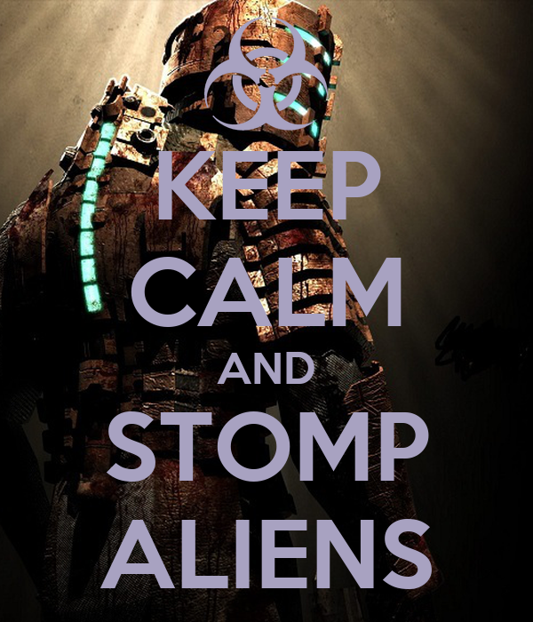 KEEP CALM AND STOMP ALIENS