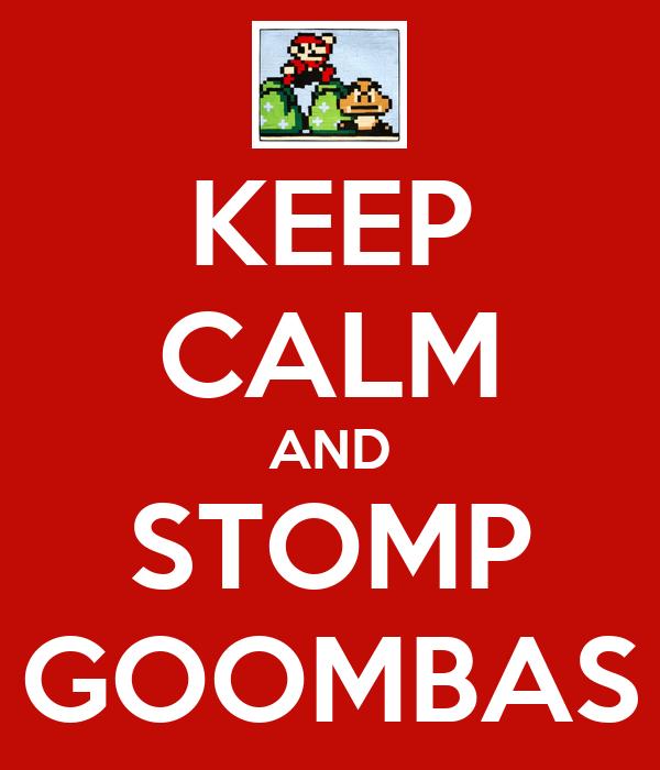 KEEP CALM AND STOMP GOOMBAS