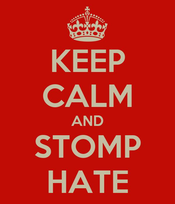 KEEP CALM AND STOMP HATE