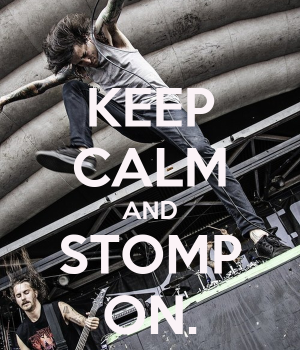 KEEP CALM AND STOMP ON.
