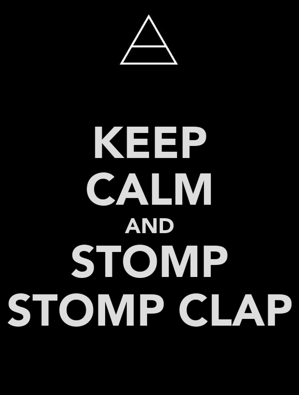 KEEP CALM AND STOMP STOMP CLAP