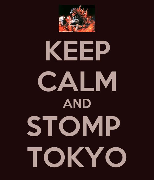 KEEP CALM AND STOMP  TOKYO