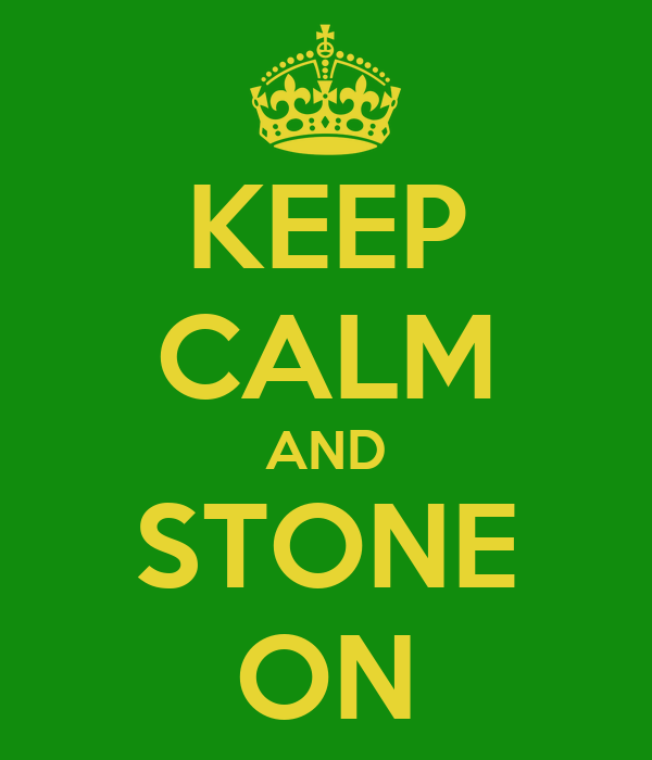 KEEP CALM AND STONE ON