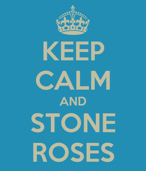 KEEP CALM AND STONE ROSES