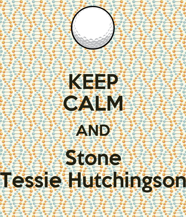 KEEP CALM AND Stone Tessie Hutchingson