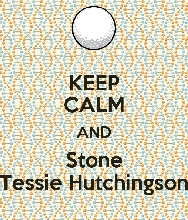 KEEP CALM AND Stone Tessie Hutchingson