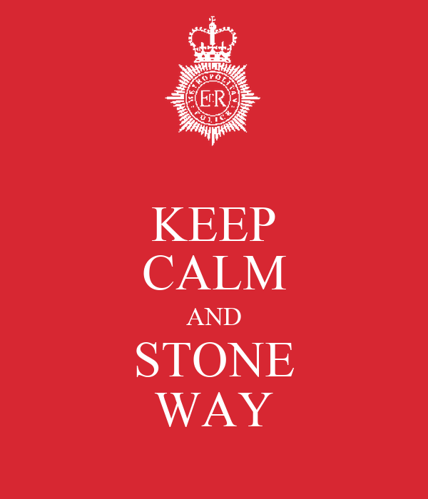 KEEP CALM AND STONE WAY