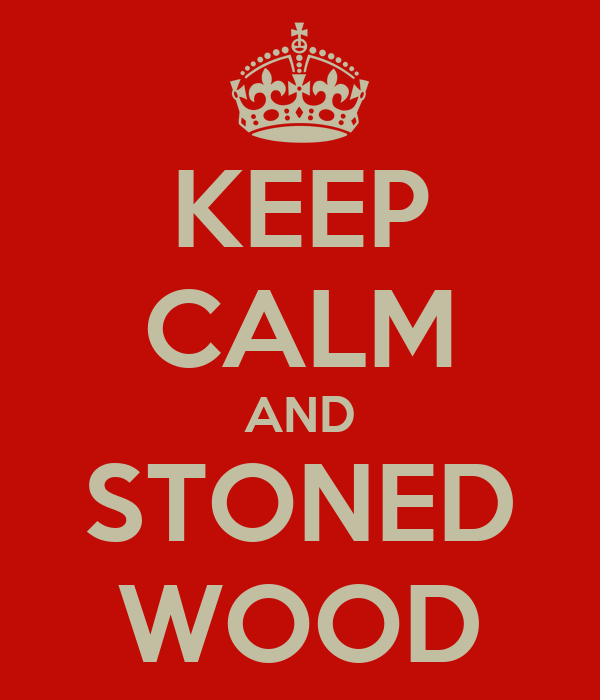 KEEP CALM AND STONED WOOD