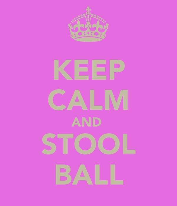 KEEP CALM AND  STOOL BALL