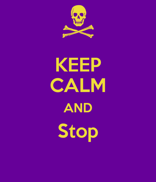 KEEP CALM AND Stop