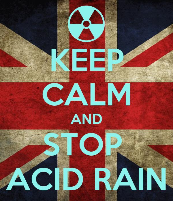 KEEP CALM AND STOP  ACID RAIN