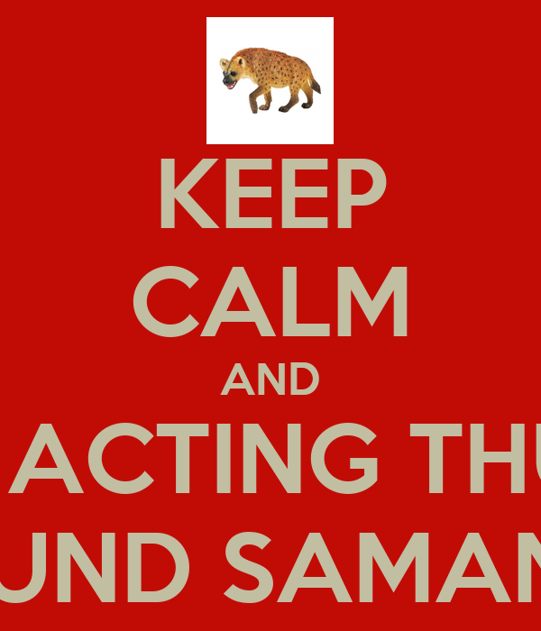KEEP CALM AND STOP ACTING THUSTY  AROUND SAMANTHA