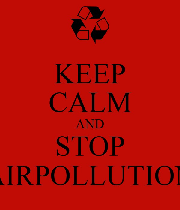 KEEP CALM AND STOP AIRPOLLUTION