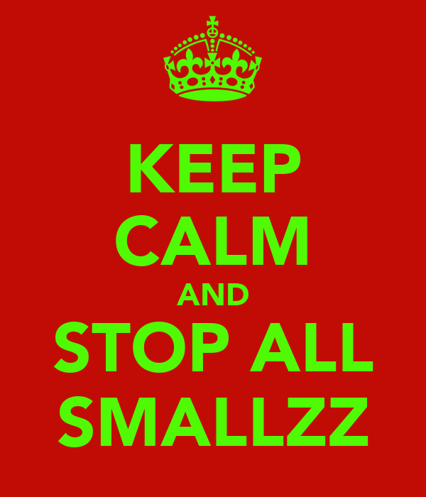 KEEP CALM AND STOP ALL SMALLZZ