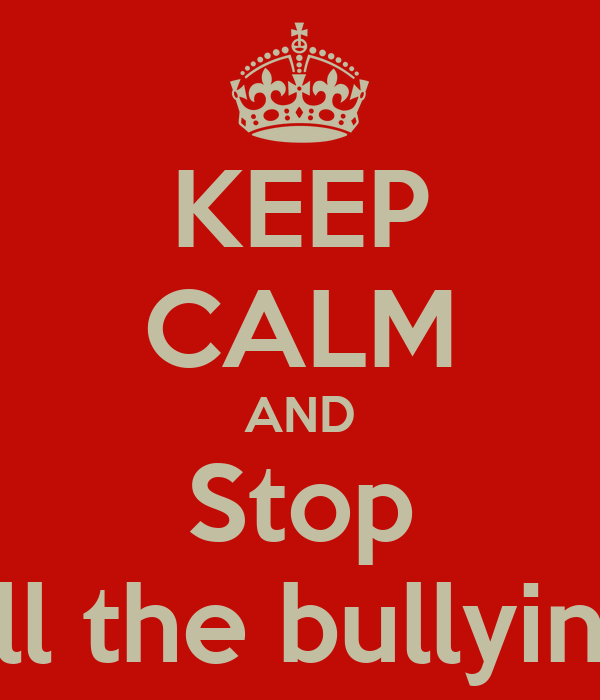 KEEP CALM AND Stop all the bullying