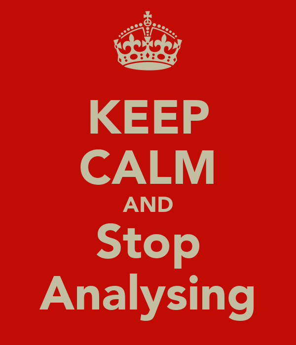 KEEP CALM AND Stop Analysing