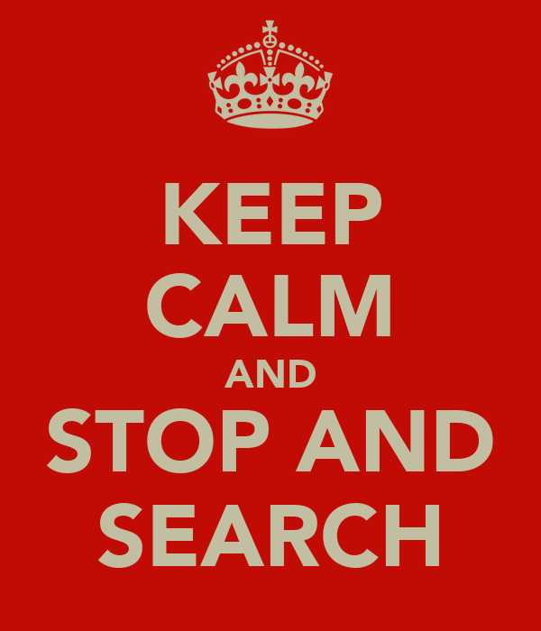 KEEP CALM AND STOP AND SEARCH