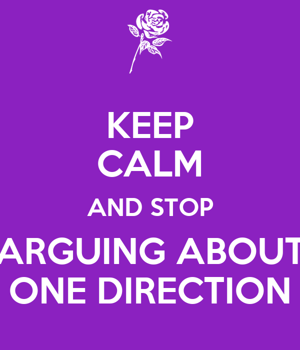 KEEP CALM AND STOP ARGUING ABOUT ONE DIRECTION