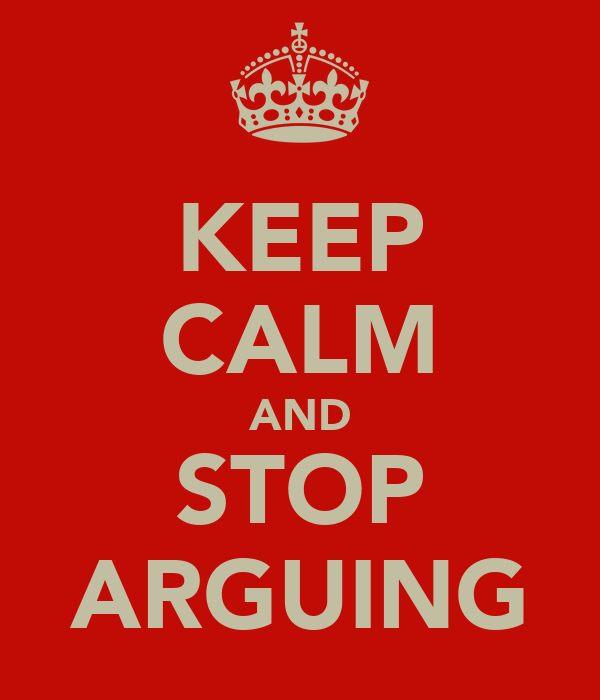 KEEP CALM AND STOP ARGUING