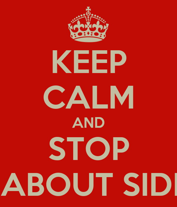 KEEP CALM AND STOP ASKING ABOUT SIDEWAVES