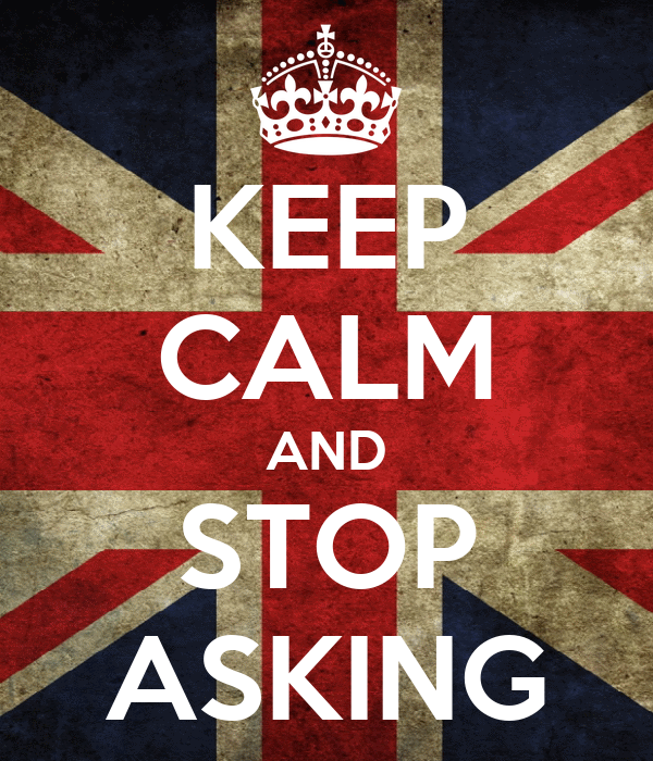 KEEP CALM AND STOP ASKING