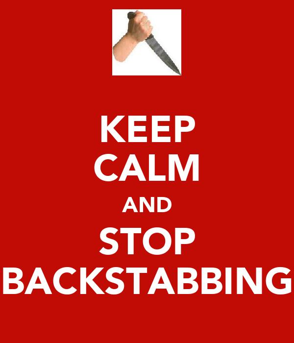 KEEP CALM AND STOP BACKSTABBING