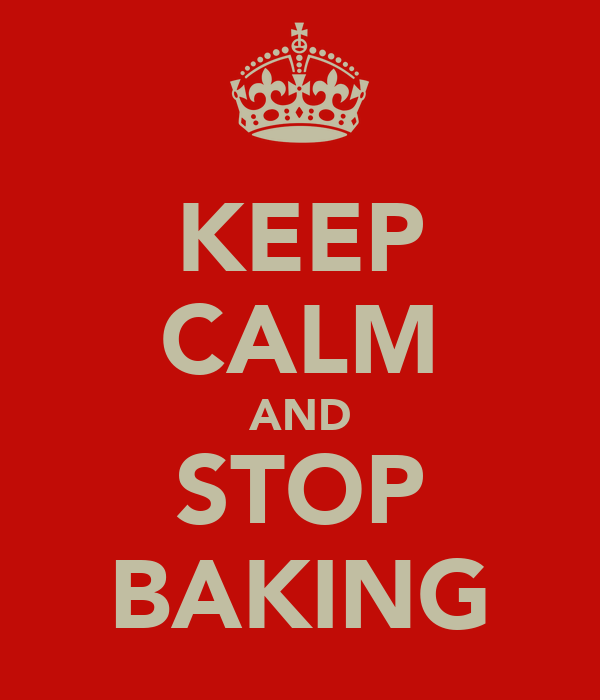 KEEP CALM AND STOP BAKING
