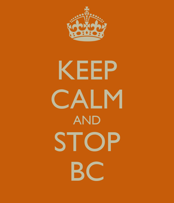KEEP CALM AND STOP BC