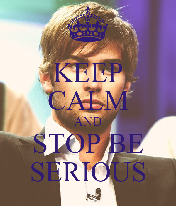 KEEP CALM AND STOP BE SERIOUS