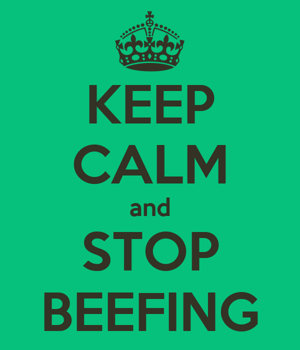 KEEP CALM and STOP BEEFING