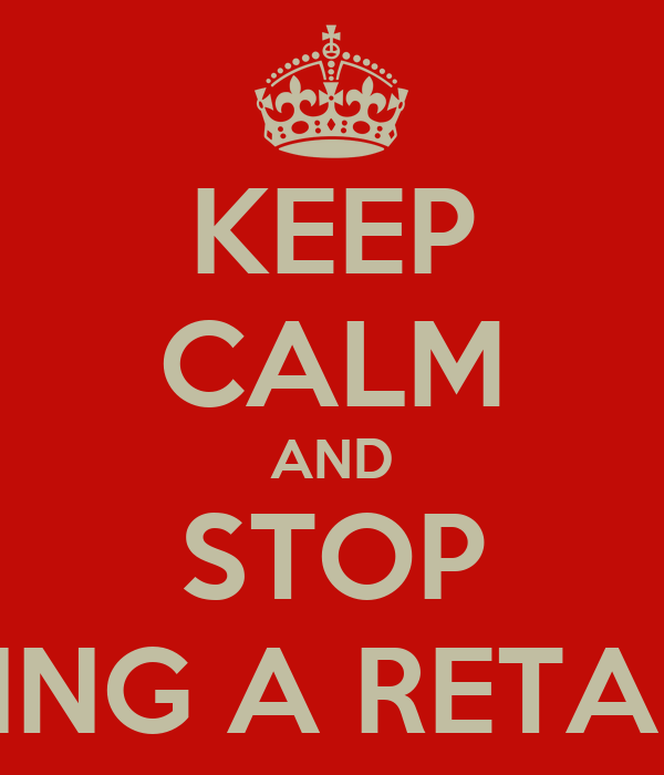 KEEP CALM AND STOP BEING A RETARD