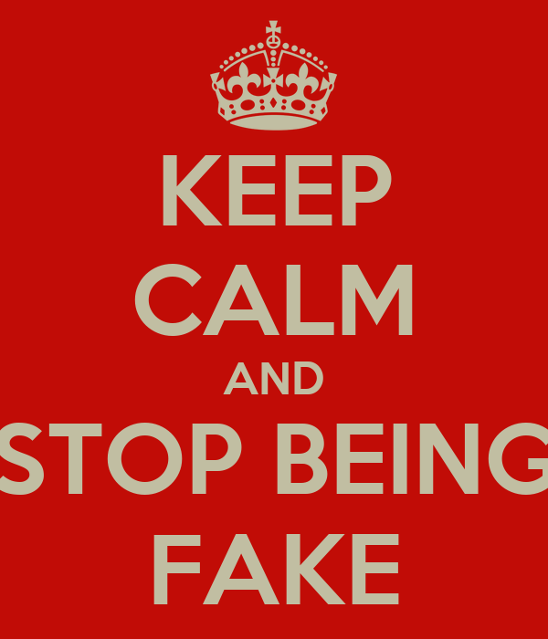 KEEP CALM AND STOP BEING FAKE