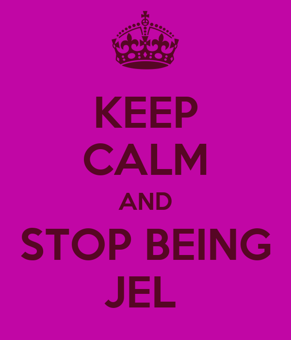 KEEP CALM AND STOP BEING JEL