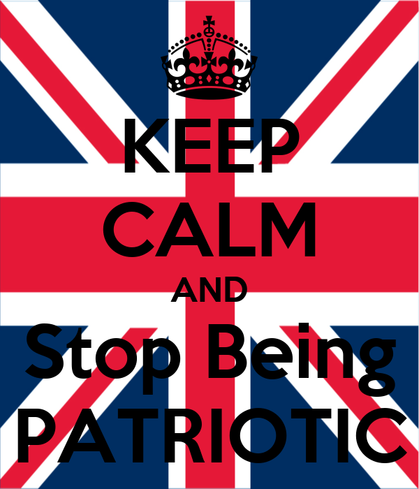 KEEP CALM AND Stop Being PATRIOTIC