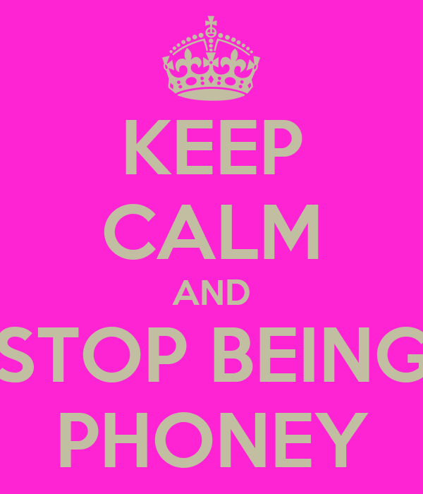KEEP CALM AND STOP BEING PHONEY