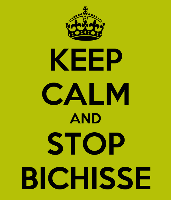 KEEP CALM AND STOP BICHISSE
