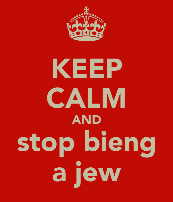 KEEP CALM AND stop bieng a jew
